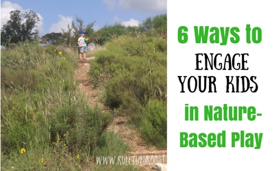 6 Ways to Engage Your Child in Nature-Based Play
