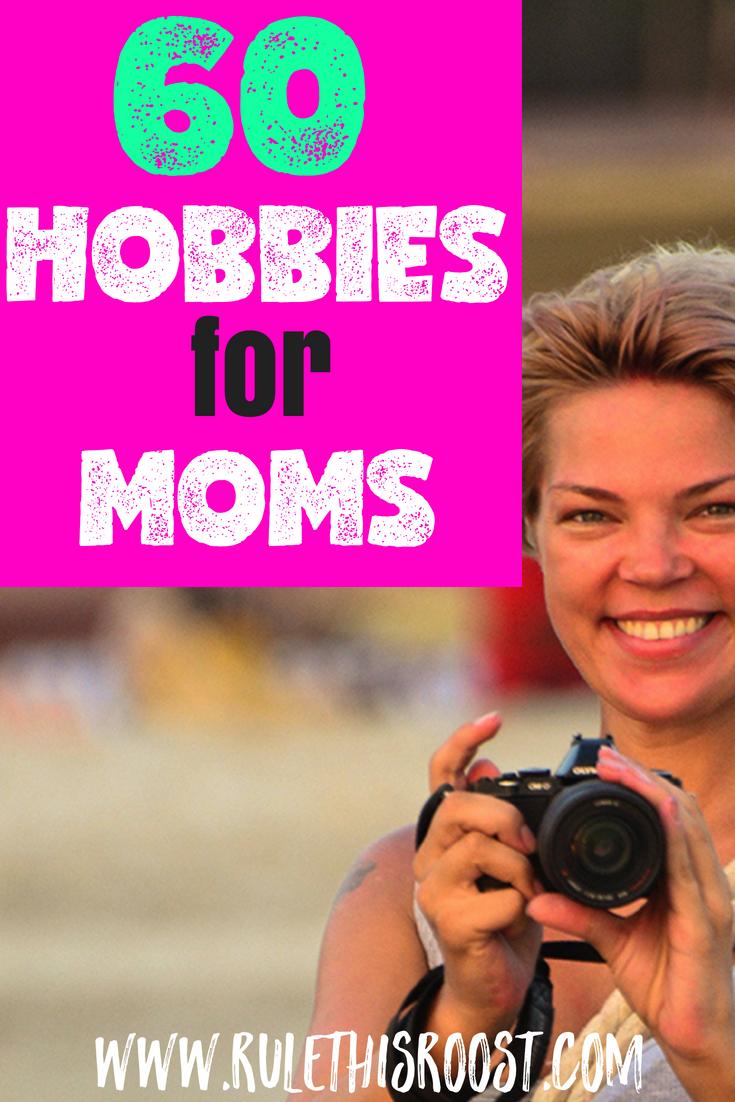 60 Hobbies for Moms