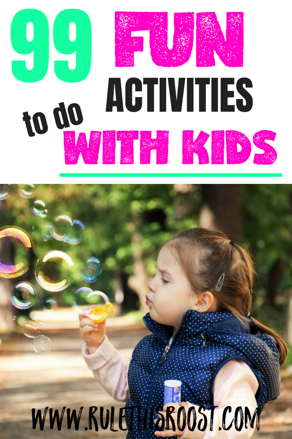 99 Fun Activities to do With Kids