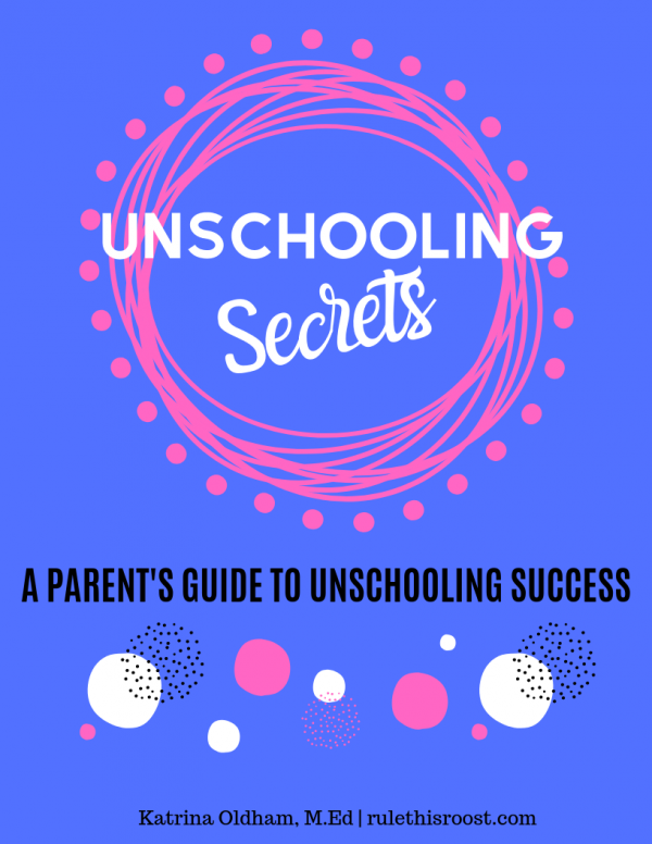 unschooling secrets: A Parent's Guide to Success. An ebook for parents on unschooling.